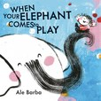 Jacket Image For: When Your Elephant Comes to Play