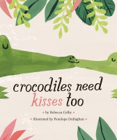 Jacket Image For: Crocodiles Need Kisses Too
