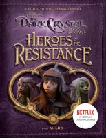 Jacket Image For: Heroes of the Resistance: A Guide to the Characters of The Dark Crystal