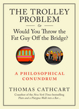 Jacket image for The Trolley Problem, Or Would You Throw the Fat Guy off the Bridge?
