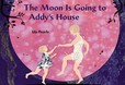 Jacket Image For: The Moon is Going to Addy's House