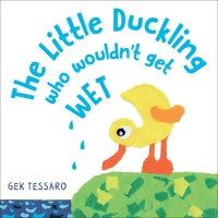 Jacket Image For: The Little Duckling Who Wouldn't Get Wet