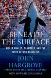 Jacket Image For: Beneath the Surface: Killer Whales, SeaWorld, and the Truth Beyond Blackfish