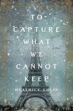 Jacket Image For: To Capture What We Cannot Keep
