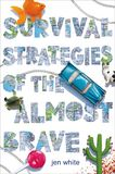 Jacket Image For: Survival Strategies of the Almost Brave