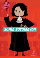 Jacket Image For: Be Bold, Baby: Sonia Sotomayor
