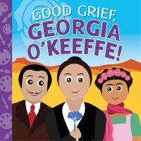Jacket Image For: Good Grief, Georgia O'Keeffe!