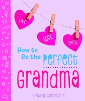 Jacket Image For: How to Be the Perfect Grandma