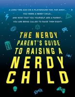 Jacket Image For: The Nerdy Parent's Guide to Raising a Nerdy Child