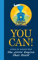Jacket Image For: You Can!: Words of Wisdom from the Little Engine That Could