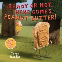 Jacket Image For: Ready or Not, Here Comes Peanut Butter!: A Scratch-and-Sniff Book