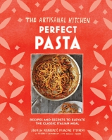 Jacket Image For: The Artisanal Kitchen: Perfect Pasta