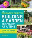 Jacket Image For: The Beginner's Guide to Building a Garden One Project at a Time