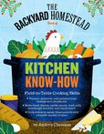 Jacket Image For: The Backyard Homestead Book of Kitchen Know-How