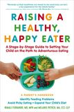 Jacket Image For: Raising a Healthy, Happy Eater: A Parent's Handbook