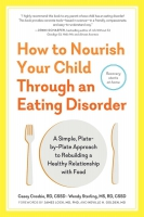 Jacket Image For: How to Nourish Your Child Through an Eating Disorder