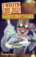 Jacket Image For: Twisted True Tales From Science: Insane Inventors