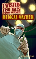 Jacket Image For: Twisted True Tales From Science: Medical Mayhem