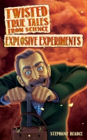 Jacket Image For: Twisted True Tales From Science: Explosive Experiments