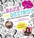 Jacket Image For: Bake and Destroy:Good Food for Bad Vegans