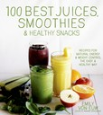 Jacket Image For: 100 Best Juices, Smoothies & Healthy Snacks