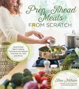 Jacket Image For: Prep Ahead Meals From Scratch