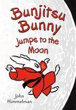 Jacket Image For: Bunjitsu Bunny Jumps to the Moon