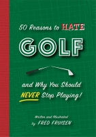Jacket Image For: 50 Reasons to HATE Golf and Why You Should NEVER Stop Playing!