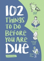 Jacket image for 102 Things to Do Before You Are Due